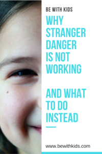 Why stranger danger is an old school and how to teach safety with strangers to kids in a modern world